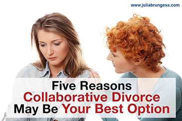 Five Reasons Collaborative Divorce May Be Your Best Option