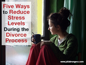 Five Ways to Reduce Stress Levels During the Divorce Process
