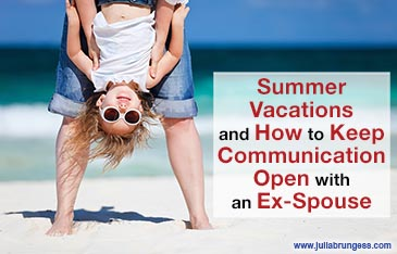 Summer Vacations and How to Keep Communication Open with an Ex-Spouse